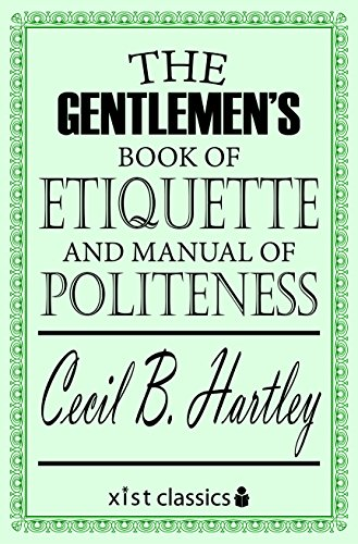 The Gentlemen's Book of Etiquette and Manual of Politeness (Xist Classics) by [Hartley, Cecil B.]