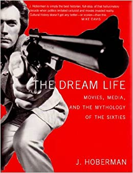 Book The Dream Life: Movies, Media, And The Mythology Of The Sixties by J. Hoberman (2005-07-06)