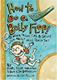 How to Do a Belly Flop!, Joe Borgenicht and Marc Tyler Nobleman, 0060737530