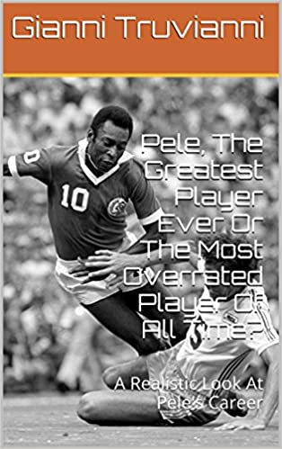 Ebook magasiner nedlasting Pele, The Greatest Player Ever Or The Most Overrated Player Of All Time?: A Realistic Look At Pele's Career (Gianni Truvianni's Great Moments In Football Book 5) (Norwegian Edition) PDB B00H15XMMK
