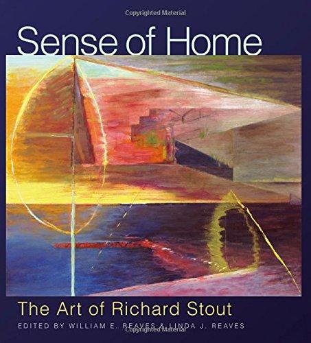 Sense of Home: The Art of Richard Stout (Joe and Betty Moore Texas Art Series)
