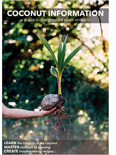 Coconut Information: A guide to the greatest plant on earth by Ryan Burden