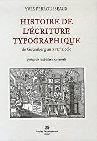Histoire de l'écriture typographique : De Gutenberg au XVIIe siècle par Yves Perrousseaux