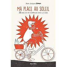 Ma place au soleil: 30 ans de vie commune avec le SIDA - Témoignage (RECIT) (French Edition)