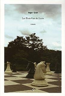 Les trois vies de Lucie : roman, Gran, Iegor