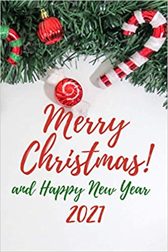 Every Day Is Christmas 2021 Amazon Com Merry Christmas And Happy New Year 2021 Merry Christmas Gift Happy New Year 2021 A Christmas Journal For Family And Friends A Christmas Planner Tree Ruled Unlined Journal 120 Pag 9798564307987