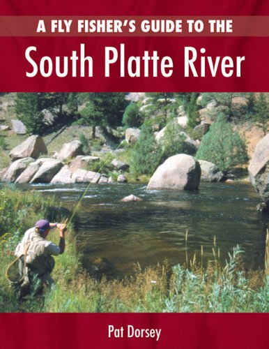 A Fly Fishers Guide to the South Platte River: A Comprehensive Guide to Fly-Fishing the South Platte Watershed (The Pruett Series)