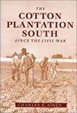 The Cotton Plantation South since the Civil War, Aiken, Charles S., 0801873096
