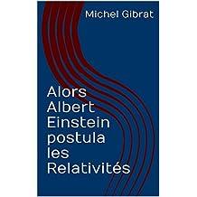 Alors Albert Einstein postula les Relativités (French Edition)
