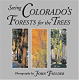 Seeing Colorado's Forests for the Trees, John Fielder, 1565794915