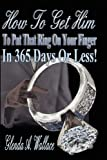 How to Get Him to Put That Ring on Your Finger in 365 Days or Less!, Glenda A. Wallace, 061529068X
