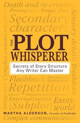 The Plot Whisperer: Secrets of Story Structure Any Writer Can Master pdf