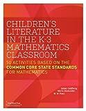 Children's Literature in the K-3 Mathematics Classroom : 50 Activities Based on the Common Core State Standards for Mathematics, Goldberg, Adam, 0984042520