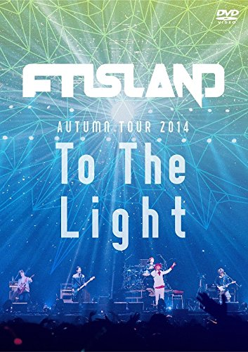 FTISLAND / AUTUMN TOUR 2014 To The Light