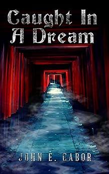 Caught In A Dream by [Gabor, John E.]