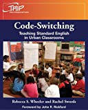 Codeswitching : Teaching Standard English in Urban Classrooms, Wheeler, Rebecca S. and Swords, Rachel, 0814107028