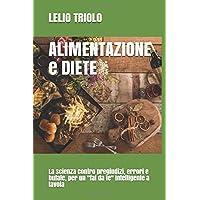 Alimentazione e diete: La scienza contro pregiudizi, errori e bufale, per unfai da te intelligente a tavola