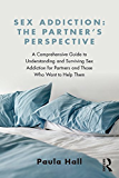Sex Addiction: The Partner's Perspective: A Comprehensive Guide to Understanding and Surviving Sex Addiction For Partners and Those Who Want to Help Them