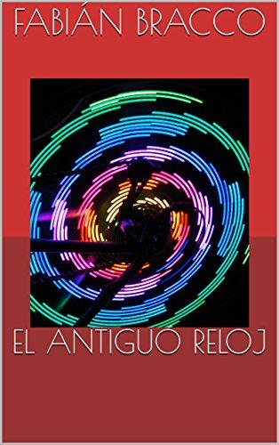 EL ANTIGUO RELOJ (Spanish Edition) by [BRACCO, FABIÁN]