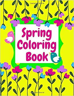 Spring Coloring Book: Flowers Coloring Book Large Journal Colorful