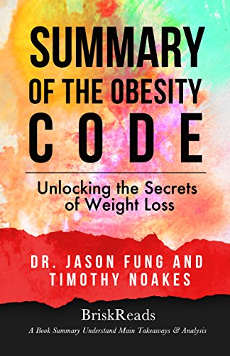 Summary: The Obesity Code: Unlocking the Secrets of Weight Loss by Dr. Jason Fung and Timothy Noakes: Understand Main Takeaways and Analysis (Summary Takeaways ... Low Carb, Insulin Resistance, Vegan Diet)