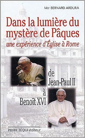 Téléchargement Dans la lumière du mystère de Pâques : Une expérience d'Eglise à Rome : De Jean-Paul II à Benoît XVI pdf ebook