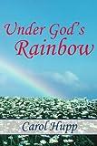 Under God's Rainbow, Carol Hupp, 1420868748