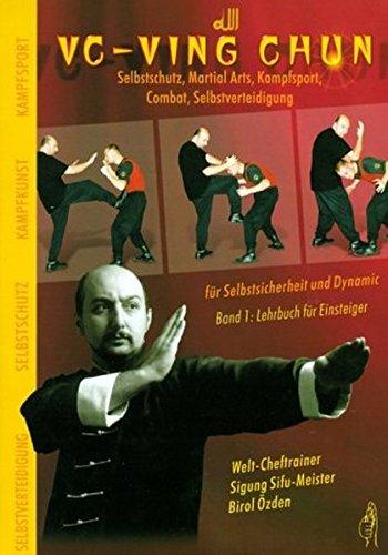vc-ving-chun-selbstschutz-martial-arts-kampfsport-combat-selbstversteidigung-fr-selbstsicherheit-und-dynamic-band-1-lehrbuch-fr-einsteiger