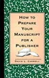 How to Prepare Your Manuscript for a Publisher, David L. Carroll, 1569248516