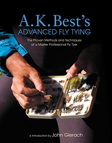 A. K. Best's Advanced Fly Tying: The Proven Methods and Techniques of a Master Professional Fly Tyer -