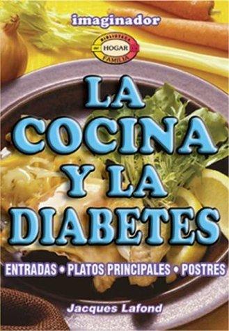 La cocina y la diabetes / The cuisine and diabetes: Entradas, Platos Principales, Postres (Biblioteca Del Hogar Y De LA Familia) (Spanish Edition)