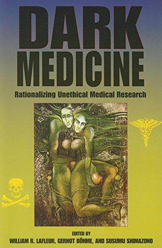 Dark Medicine: Rationalizing Unethical Medical Research (Bioethics and the Humanities)