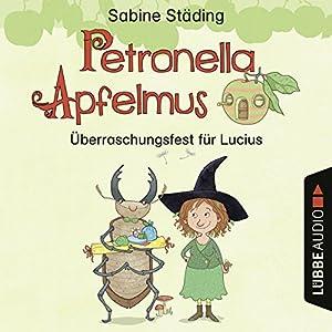 Überraschungsfest für Lucius (Petronella Apfelmus - Hörspiel 1) Hörspiel