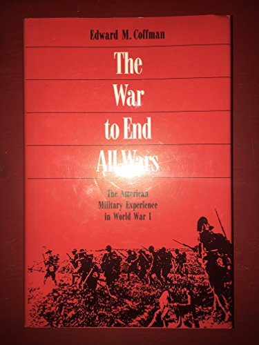 War to End All Wars: American Military Experience in World War (Military End)