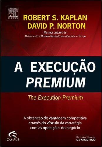 A execuo premium em portuguese do brasil robert s kaplan a execuo premium em portuguese do brasil robert s kaplan 9788535228984 amazon books fandeluxe Gallery