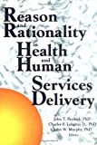 Reason and Rationality in Health and Human Services Delivery, Langino, Charles F., Jr. and Murphy, John W., 0789005093