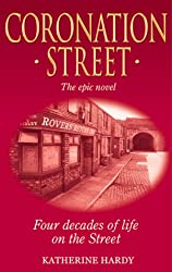 Coronation Street : The Epic Novel : Four Decades of Life on the Street