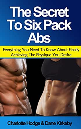 The Secret To Six Pack Abs: Everything You Need To Know About ...