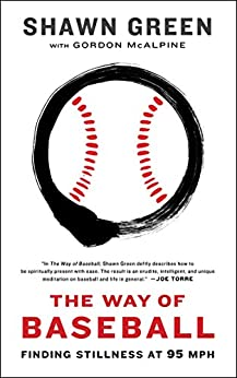 The Way of Baseball: Finding Stillness at 95 mph by [Green, Shawn]