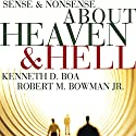 Sense and Nonsense about Heaven and Hell Audiobook by Kenneth Boa, Robert M. Bowman Narrated by Adam Verner