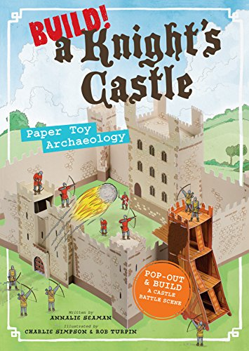 How To Build Castles (Build! A Knight's Castle: Paper Toy Archaeology)