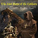 The Last Days of the Cathars Audiobook by Mike Hoare Narrated by Mike Hoare