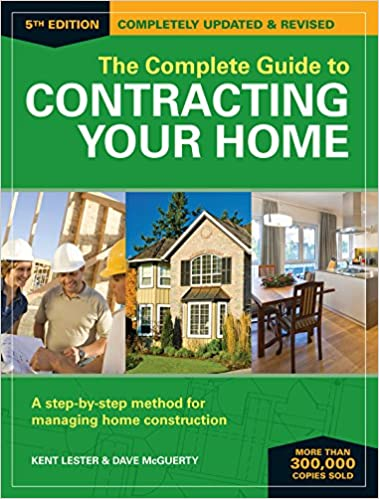 The Complete Guide To Contracting Your Home: A Step By Step Method For  Managing Home Construction, Kent Lester, Dave McGuerty, EBook   Amazon.com