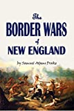 #3: The Border Wars of New England: Commonly Called King William's and Queen Anne's Wars (1897)