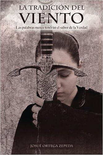 La Tradición del Viento (Spanish Edition): Josué Ortega Zepeda: 9781499783445: Amazon.com: Books