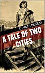 A Tale of Two Cities : A Story of the French Revolution (Illustrated)