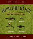 img - for Every Angler's Guide to Amazing Lures and Flies: Rare and Forgotten Masterpieces of Fishing book / textbook / text book