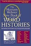 The Merriam-Webster New Book of Word Histories, Merriam-Webster, Inc. Staff, 0877796033