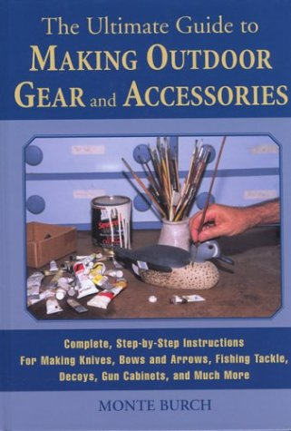 - The Ultimate Guide to Making Outdoor Gear and  Accessories: Complete, Step-by-Step Instructions for Making Knives, Bows and Arrows, Fishing Tackle, Decoys, Gun Cabinets, and Much More