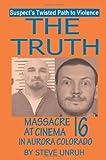 The Truth: Massacre at Cinema 16 in Aurora Colorado